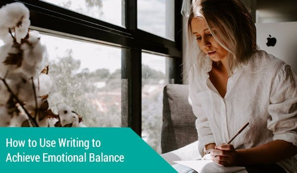How to Use Writing to Achieve Emotional Balance
